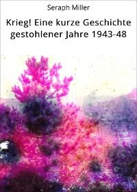 Cover Krieg! Eine kurze Geschichte gestohlener Jahre 1943-48