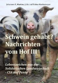 Cover Schwein gehabt? Nachrichten vom Hof III
