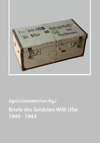 Cover Briefe des Soldaten Willi Ufer 1940 - 1943