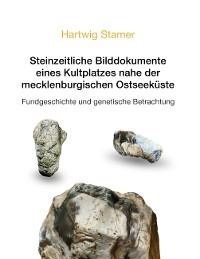 Cover Steinzeitliche Bilddokumente eines Kultplatzes nahe der mecklenburgischen Ostseeküste