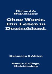 Cover Ohne Worte. Ein Leben in Deutschland. Drama in 5 Akten