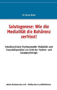 Cover Salutogenese: Wie die Medialität die Kohärenz zerfrisst!