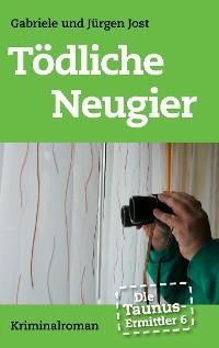 Cover Die Taunus-Ermittler Band 6 - Tödliche Neugier