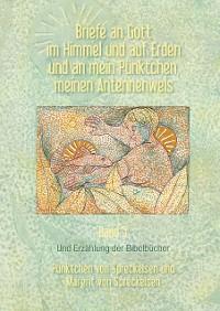 Cover Briefe an Gott im Himmel und auf Erden und an mein Pünktchen, meinen Antennenwels und Erzählung der Bibelbücher- Band 5