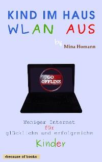 Cover Kind im Haus, WLAN aus: Weniger Internet für glückliche und erfolgreiche Kinder