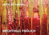 Cover Mechthild Frölich: spirit of colours