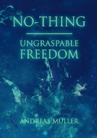 Cover No-thing - ungraspable freedom