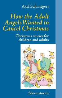 Cover How the Adult Angels Wanted to Cancel Christmas