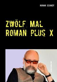 Cover Zwölf Mal Roman plus X
