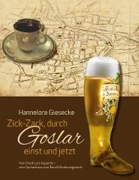Cover Zick-Zack, durch Goslar einst und jetzt