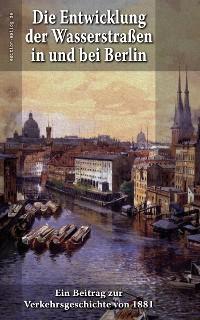 Cover Die Entwicklung der Wasserstraßen in und bei Berlin