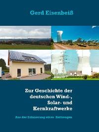 Cover Zur Geschichte der deutschen Wind-, Solar- und Kernkraftwerke