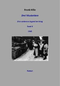 Cover Drei Musketiere - Eine verlorene Jugend im Krieg, Band 4