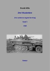 Cover Drei Musketiere -Eine verlorene Jugend im Krieg, Band 5