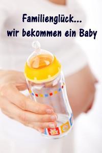 Cover Familienglück...wir bekommen ein Baby
