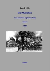 Cover Drei Musketiere - Eine verlorene Jugend im Krieg, Band 7