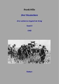 Cover Drei Musketiere - Eine verlorene Jugend im Krieg, Band 8