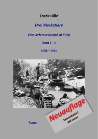 Cover Drei Musketiere - Eine verlorene Jugend im Krieg, Sammelband 1