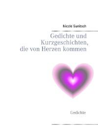 Cover Gedichte und Kurzgeschichten, die von Herzen kommen