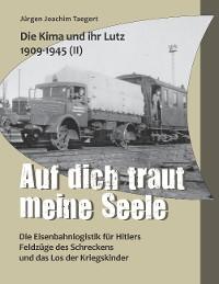 Cover Die Kima und ihr Lutz 1909-1945 II: Auf dich traut meine Seele