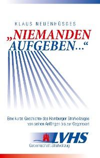 """Cover """"Niemanden aufgeben ..."""" - Eine kurze Geschichte des Hamburger Strafvollzuges von seinen Anfängen bis zur Gegenwart"""