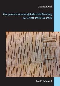 Cover Die getarnte Sommerfelddienstbekleidung der DDR 1956 bis 1990