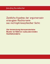 Cover Zeitliche Aspekte der argumentativ erzeugten Rechtsnorm aus rechtsphilosophischer Sicht