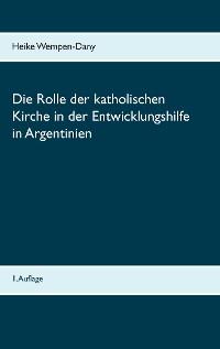 Cover Die Rolle der katholischen Kirche in der Entwicklungshilfe in Argentinien