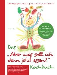 """Cover Das """"Aber was soll ich denn jetzt Essen"""" Kochbuch"""