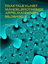 Cover Fraktale Kunst Mandelbrotmenge Apfelmännchen Bildband 2