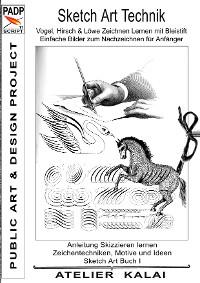 Cover PADP-Script 11: Sketch Art Technik - Vogel, Hirsch und Löwe Zeichnen Lernen mit Bleistift - Einfache Bilder zum Nachzeichnen für Anfänger