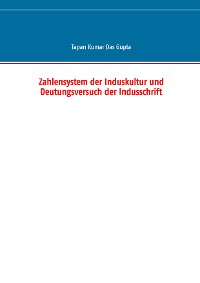Cover Zahlensystem der Induskultur und Deutungsversuch der Indusschrift