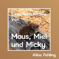 Cover Eine Geschichte von Maus, Miel und Micky