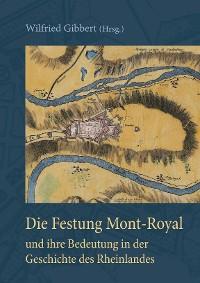 Cover Die Festung Mont-Royal und ihre Bedeutung in der Geschichte des Rheinlandes