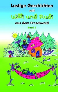 Cover Lustige Geschichten mit Willi und Rudi aus dem Froschwald
