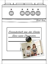 Cover Freundschaft aus der Küche - Eine neue Dimension