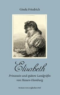 Cover Elisabeth - Prinzessin und spätere Landgräfin von Hessen-Homburg