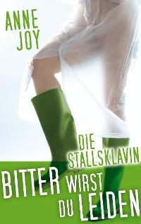 Cover Die Stallsklavin: Bitter wirst du leiden!