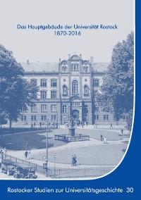 Cover Das Hauptgebäude der Universität Rostock 1870-2016