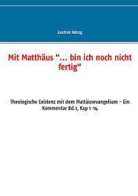 """Cover Mit Matthäus """"... bin ich noch nicht fertig"""""""