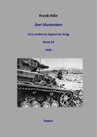 Cover Drei Musketiere - Eine verlorene Jugend im Krieg, Band 10