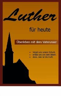 Cover Luther für heute - Überleben mit dem Vaterunser