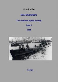 Cover Drei Musketiere - Eine verlorene Jugend im Krieg, Band 9