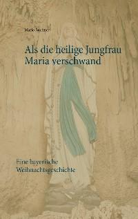 Cover Als die heilige Jungfrau Maria verschwand