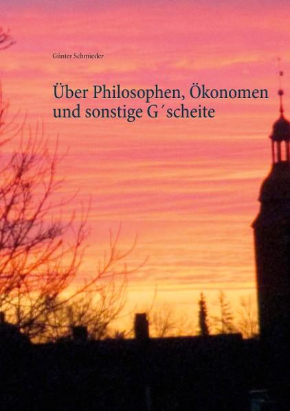 Über Philosophen, Ökonomen und sonstige G´scheite
