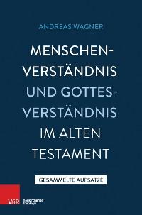 Cover Menschenverständnis und Gottesverständnis im Alten Testament