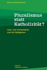 Cover Pluralismus statt Katholizität?