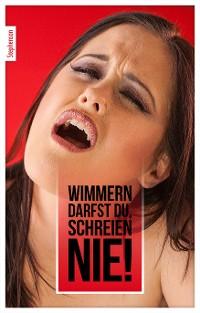 Cover Wimmern darfst Du, schreien nie