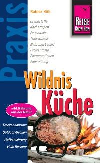 Cover Reise Know-How Praxis:Wildnis-Küche: Ratgeber mit vielen praxisnahen Tipps und Informationen (Praxis-Reihe)