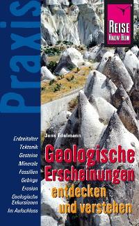 Cover Geologische Erscheinungen entdecken und verstehen: Praxis-Ratgeber für Entdeckungen am Wegesrand